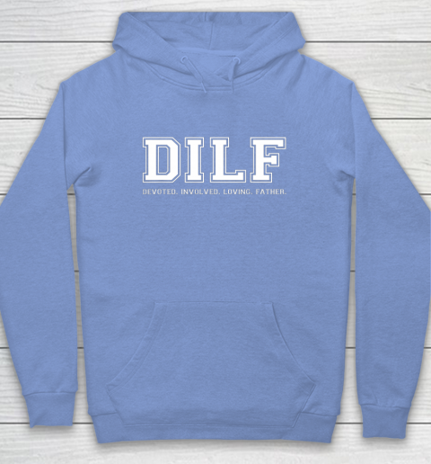 DILF Shirt Dad Shirt DILF Devoted Involved Loving Father Quote Hoodie 8