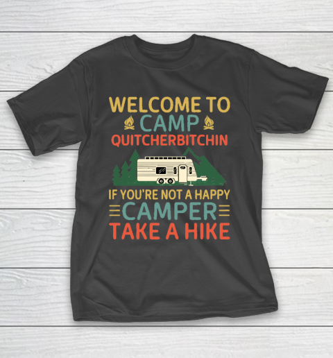 Welcome to Camp Quitcherbitchin If You're Not A Happy Camper Take A Hike, Funny Camping Gift T-Shirt