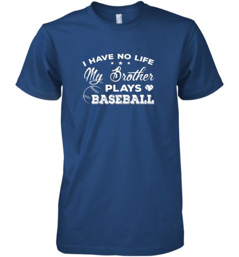 mmsk i have no life my brother plays baseball shirt sister gift premium guys tee 5 front royal