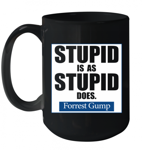 stupid is as stupid does Ceramic Mug 15oz