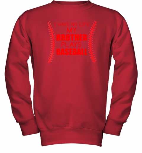 mbns i have no life my brother plays baseball youth sweatshirt 47 front red