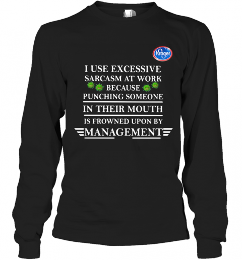 Kroger I Use Excessive Sarcasm At Work Because Punching Someone In Their Mouth Is Frowned Upon By Management Young Living Covid 19 Long Sleeve T-Shirt
