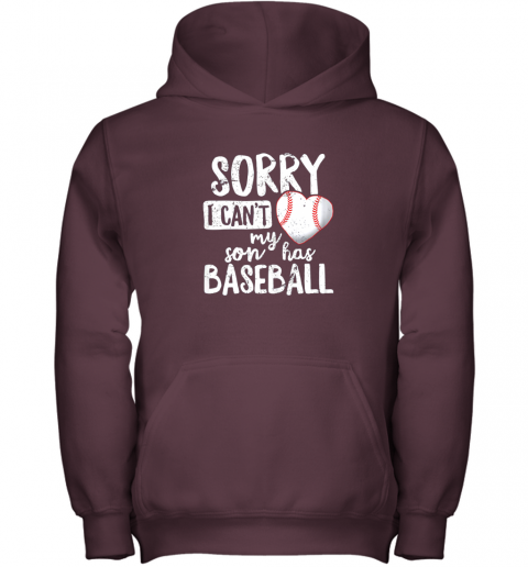 lzmy sorry i cant my son has baseball shirt funny mom dad youth hoodie 43 front maroon