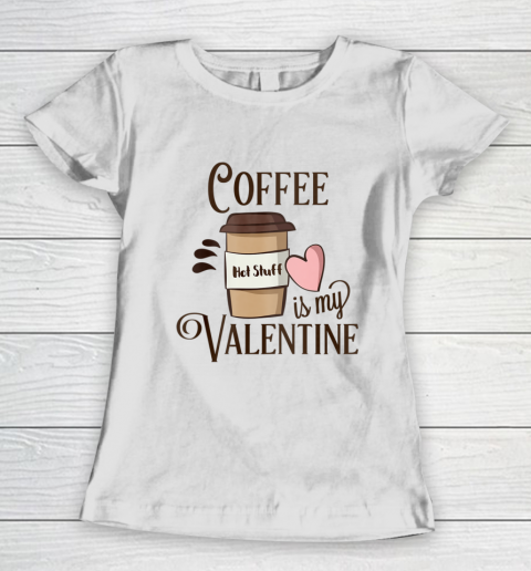 Coffee Is My Valentine Women's T-Shirt