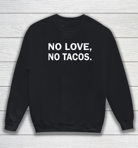 No Love, No Tacos La Carreta Mexican Grill Sweatshirt