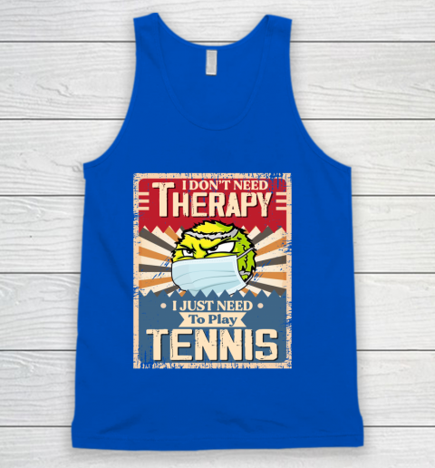 I Dont Need Therapy I Just Need To Play TENNIS Tank Top 4