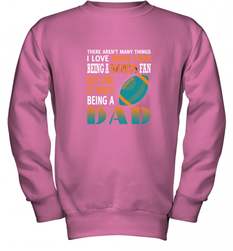 zv4v i love more than being a dolphins fan being a dad football youth sweatshirt 47 front safety pink