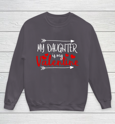 My Daughter is My Valentine Mommy Daddy Valentines Day Gift Youth Sweatshirt 5