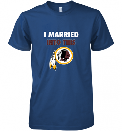 r0ic i married into this washington redskins football nfl premium guys tee 5 front royal