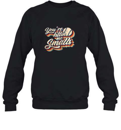You're Killing Me Smalls Vintage Shirt Baseball Lover Gift Sweatshirt