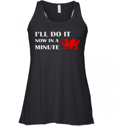 Dragon I'Ll Do It Now In A Minute Racerback Tank