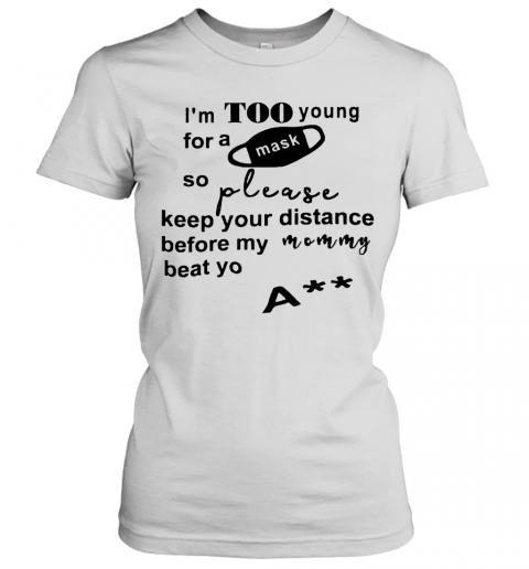 I'M Too Young For A Msk So Please Keep Your Distance Women's T-Shirt