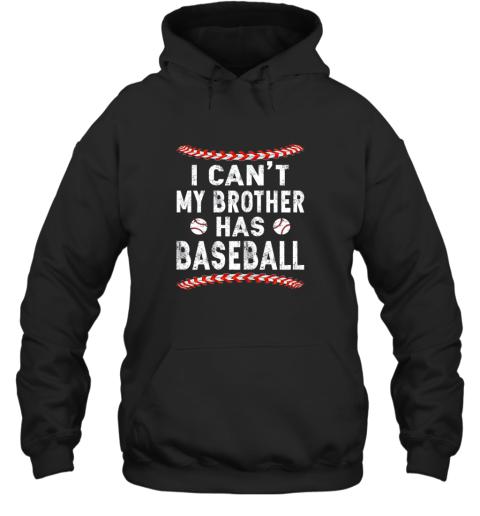 I Can't My Brother Has Baseball Shirt Fun Ball Softball Gift Hoodie