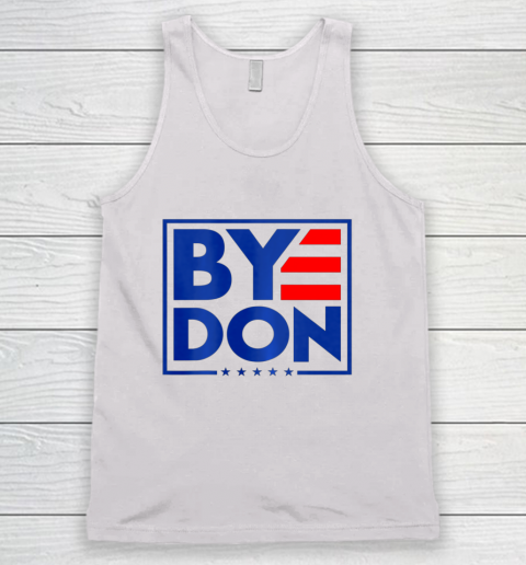 Funny Bye Don 2020 Joe Biden Anti Trump Tank Top