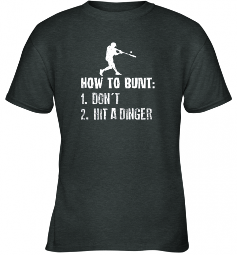 ytfi how to bunt don39 t hit a dinger shirt funny baseball youth t shirt 26 front dark heather