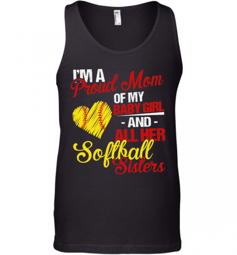 I'M A Proud Mom Of My Baby Girl And All Her Softball Sisters Tank Top