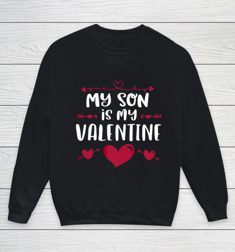 My Son Is My Valentine T Shirt Mom Dad Valentine s Day Youth Sweatshirt