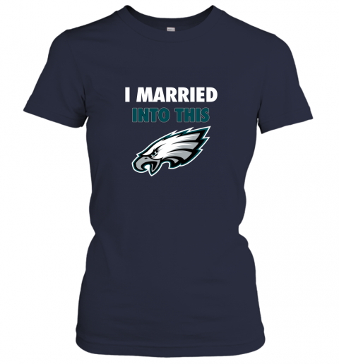 lwwx i married into this philadelphia eagles football nfl ladies t shirt 20 front navy