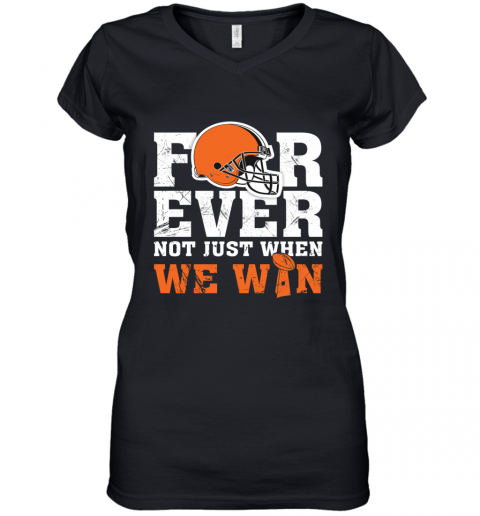 NFL Forever Cleveland Brown Not Just When We WIN Women's V-Neck T-Shirt