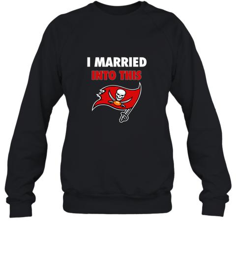I Married Into This Tampa Bay Buccaneers Football NFL Sweatshirt