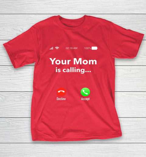 Your Mom Is Calling Funny Gift T-Shirt 9
