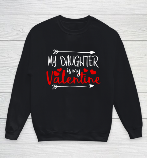My Daughter is My Valentine Mommy Daddy Valentines Day Gift Youth Sweatshirt