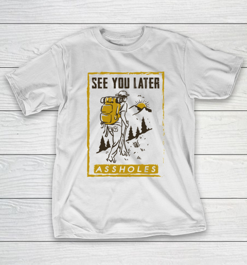 See You Later Assholes Funny Camping Hiking Climbing Mountain Lovers T-Shirt