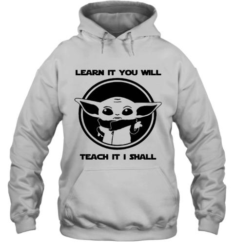 Learn It You Will Teach It I Shall Baby Yoda Teacher Hoodie