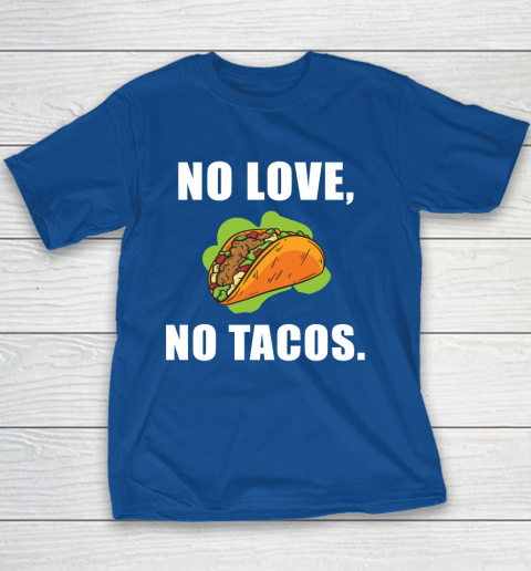 No Love No Tacos Shirt Youth T-Shirt 6