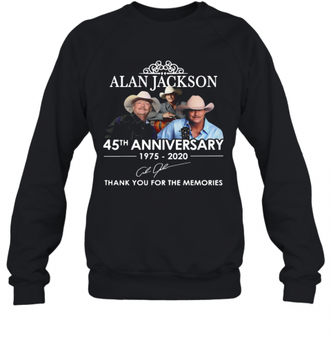 Alan Jackson 45Th Anniversary 1975 2020 Signatures Thank You For The Memories Sweatshirt