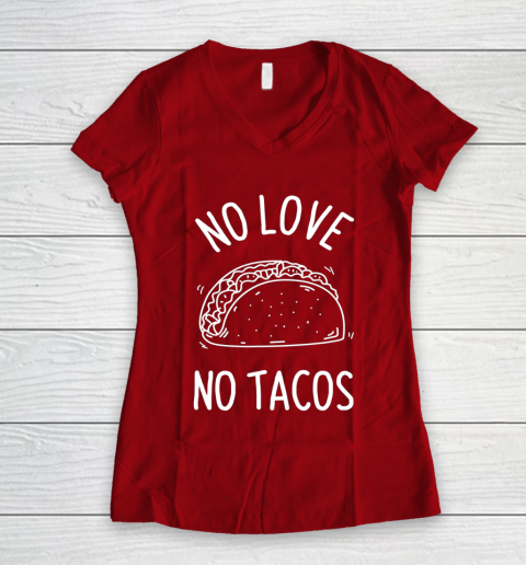 No Love No Tacos La Carreta Mexican Grill Food Lover Funny Women's V-Neck T-Shirt 8