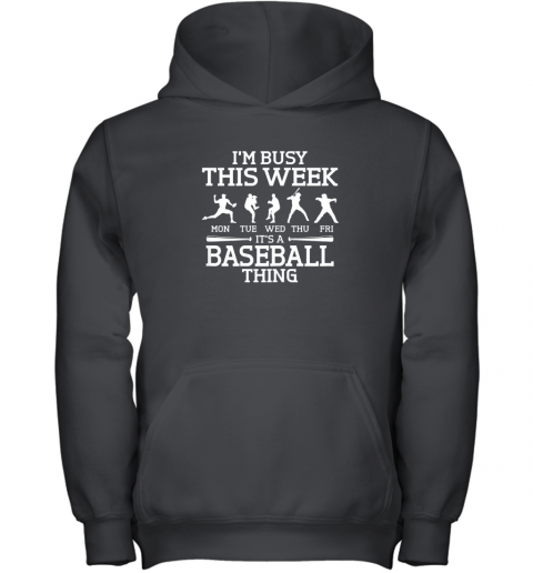It's Baseball Thing Player I'm Busy This Week Shirt Youth Hoodie