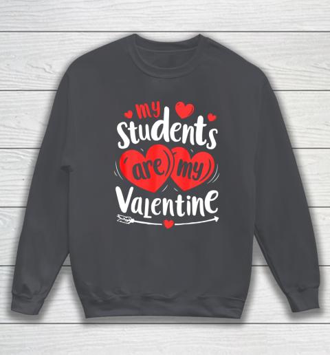 My Students Are My Valentine Funny Teachers Valentines Day Sweatshirt 4