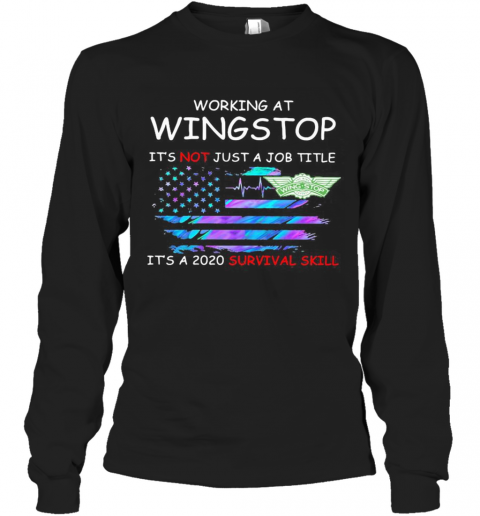 Working At Wingstop It'S Not Just A Job Title It'S A 2020 Survival Skill American Flag Independence Day Long Sleeve T-Shirt