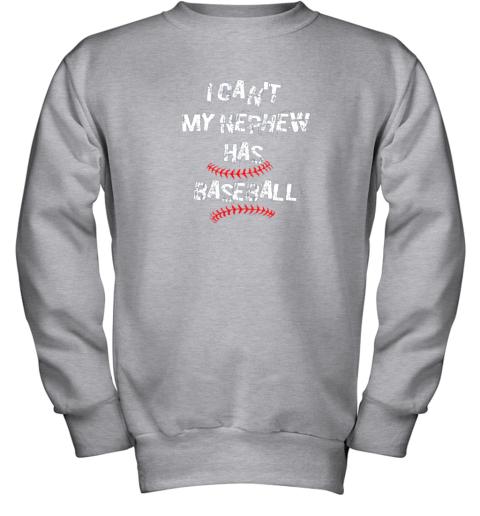 gkis i can39 t my nephew has baseball shirt baseball aunt uncle youth sweatshirt 47 front sport grey