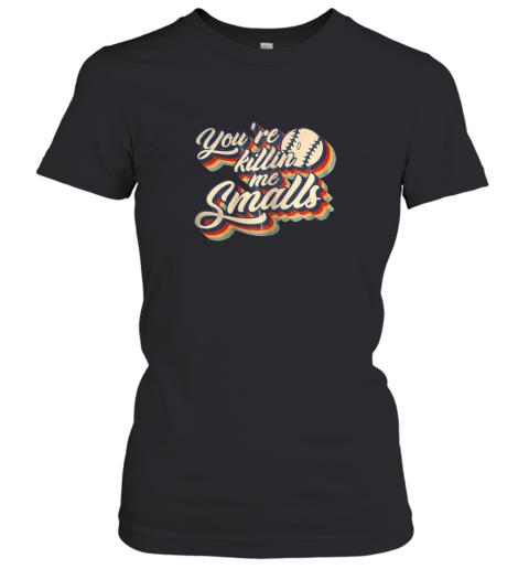 You're Killing Me Smalls Vintage Shirt Baseball Lover Gift Women's T-Shirt