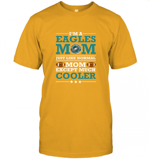 36pf i39 m a eagles mom just like normal mom except cooler nfl jersey t shirt 60 front gold