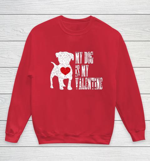 My Dog Is My Valentine T Shirt Single Love Life Gift Youth Sweatshirt 7