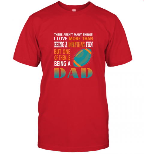kor5 i love more than being a dolphins fan being a dad football jersey t shirt 60 front red