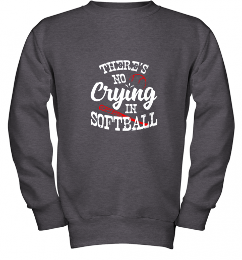 tkxw theres no crying in softball game sports baseball lover youth sweatshirt 47 front dark heather