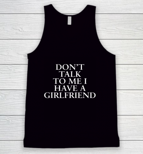Don t Talk To Me I Have A Girlfriend Valentine Tank Top