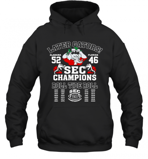 Later Gators Sec Champions Roll Tide Roll Football Alabama Victory 52 46 Florida Elephant Hoodie