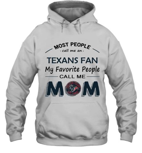 People Call Me HOUSTON TEXANS Fan  Mom Hoodie