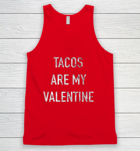 Tacos Are My Valentine t shirt Funny Tank Top 5