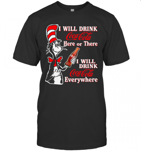Dr. Seuss I Will Drink Coca Cola Here Or There I Will Drink Coca Cola Everywhere T-Shirt