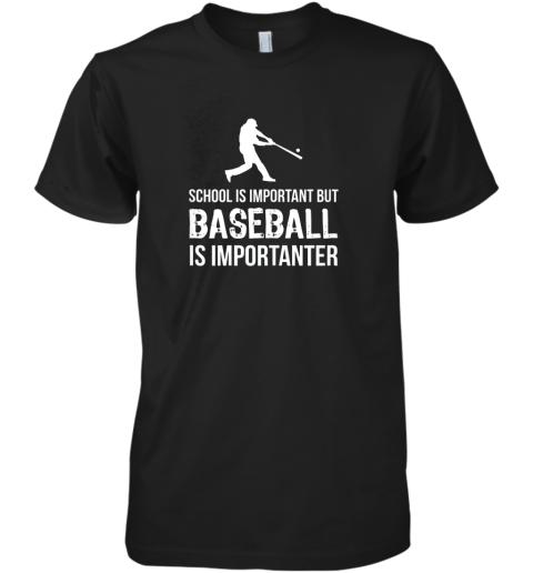 School Is Important But Baseball Is Importanter Gift Premium Men's T-Shirt
