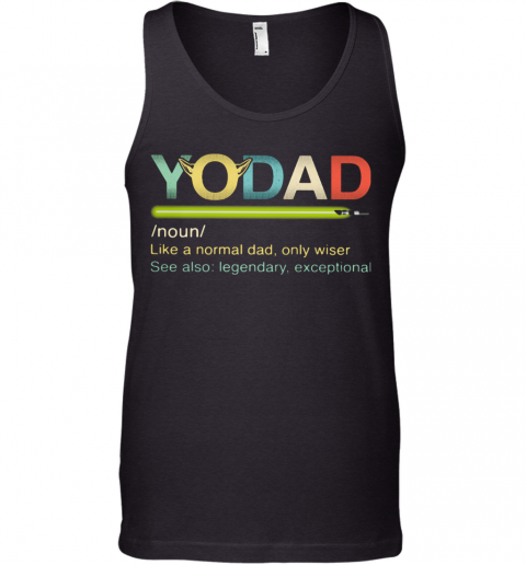 Yo Dad Like A Normal Dad Only Wiser See Also Legendary Exceptional Tank Top