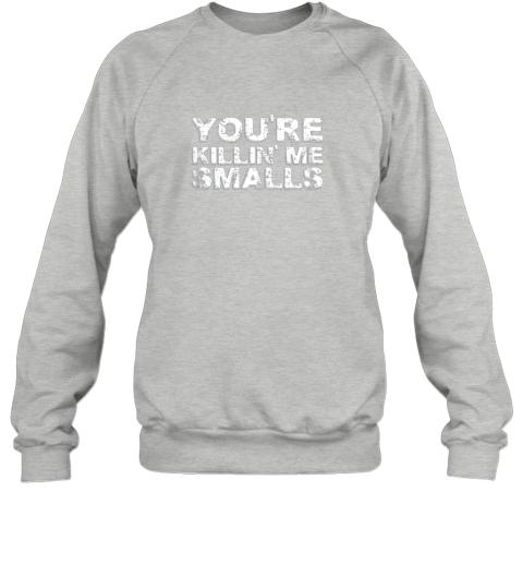 ig1e you39 re killing me smalls shirt family funny baseball sweatshirt 35 front sport grey