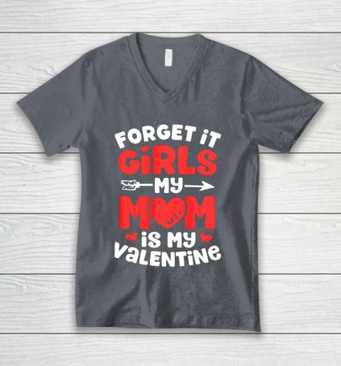 Forget It Girls My Mom Is My Valentine Valentines Day V-Neck T-Shirt 4