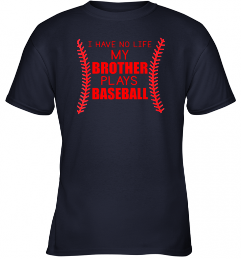 xc8w i have no life my brother plays baseball youth t shirt 26 front navy